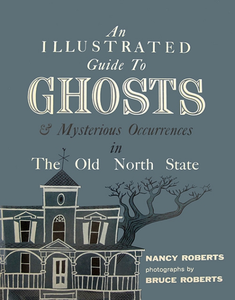 An Illustrated Guide to Ghosts and Mysterious Occurrences in the Old North State